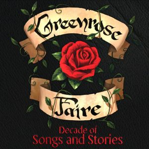 Greenrose Faire - Decade of Songs and Stories
